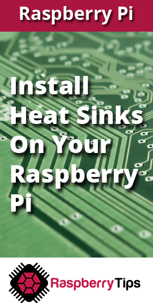 Learn how and where to install heat sinks on your Raspberry Pi