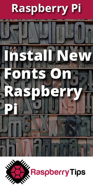 How to install fonts on Raspberry Pi? – Raspberry tips