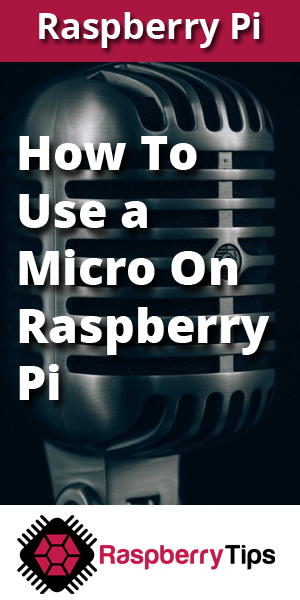 A helpful tutorial on how to install a microphone on Raspberry Pi