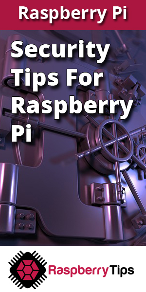 Make sure you follow this 17 security tips for your Raspberry Pi
